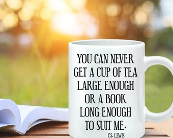 Coffee Mug You Can Never Get A Cup Of Tea Large Enough Or A Book Long
