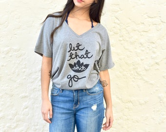 "Yoga Shirt- Let that shit go- Gift for Yoga Girl- Let it go."" Women's Slouchy V-neck Tee. Meditation Shirt  MADE TO ORDER"