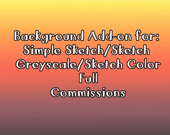 Custom Art Commissions - [ADD BACKGROUND: Sketch/Sketch Greyscale/Sketch Color Full - Simple]