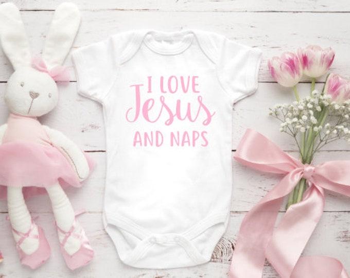 I Love Jesus and Naps | Baby Body Suit