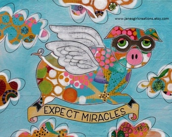 Expect Miracles when pigs fly matted print 5x7 matted for 8x10 or 8x10 matted for 11x14 frame