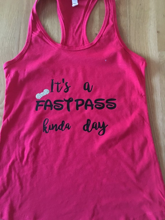 its a fast pass kinda day tank or shirt