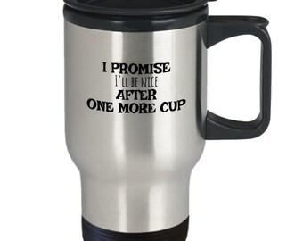 Funny promise mug 2 - i promise i'll be nice after one more cup travel mug - nice after coffee travel mug