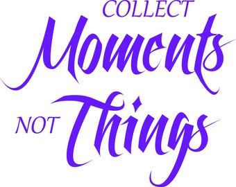 Collect Moments, Not Things Wall Decal
