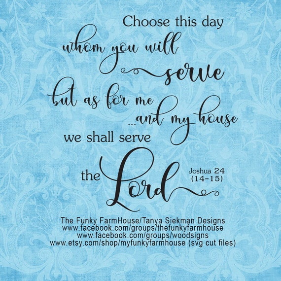 """SVG & PNG - """"choose this day whom you will serve, but as for me and my house we shall serve the LORD"""""""