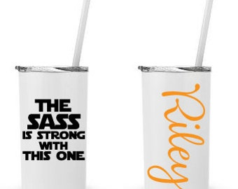 The Sass Is Strong With This One, Star Wars Humor- Personalized 12 0z. Roadie Tumbler with Straw and Lid, Insulated Stainless Steel