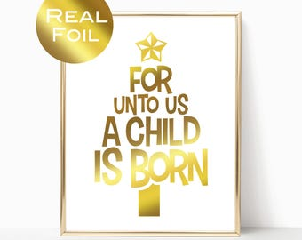 Christmas Decorations For Unto Us A Child Is Born Christmas 5x7 or 8x10 Metallic Foil Christmas Print UNFRAMED
