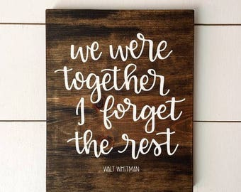 We were together I forget the rest - Walt Whitman Quote Wood Sign