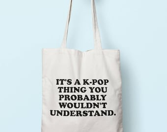 It's A K-Pop Thing You Probably Wouldn't Understand Tote Bag Long Handles TB1944