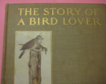 The Story of a Bird Lover, W.E.D. Scott, Hardcover, 1903