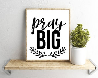 Printable Wall Art, Pray Big Quote, Home Decor, Instant Download