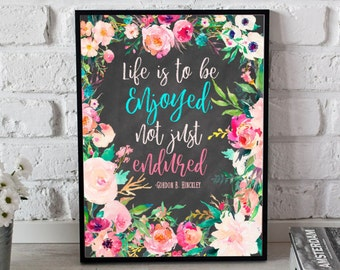 Gordon B. Hinckley quote, Life is to be enjoyed not just endured, Chalkboard Watercolor Floral Digital Print Instant art INSTANT DOWNLOAD