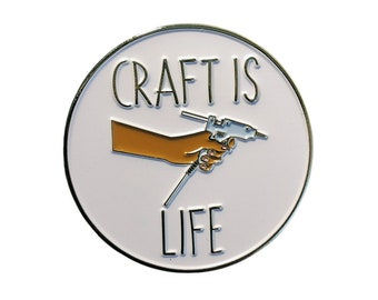 Craft Is Life Pin
