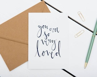 You Are So Very Loved Card - Mother's Day / Valentine's Day / Anniversary / I Love you - A6 Modern Calligraphy Greetings Card