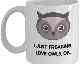 Owls Coffee Mug - I Just Freaking Love Owls , Ok - Funny Owls Gifts