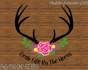 SVG Grab Life By the Horns Flowers Antlers File Cutting File DXF, AI Commercial Personal Use