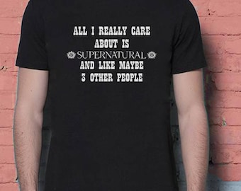 All I Really Care About Is Supernatural And Like Maybe 3 Other People Supernatural Tv Series Inspired. Male and Female T-shirt