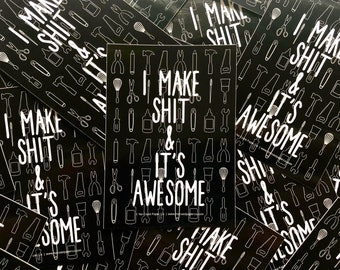 "I Make Sh*t and It's Awesome // STICKER - 4mm Vinyl, 2.5"" x 3.5"" // Durable to outdoor weather // Creative, Maker, Crafty, Handmade"