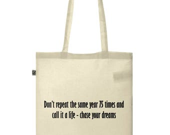 Don't repeat the same year 75 times and call it a life - chase your dreams - motivational canvas tote bag
