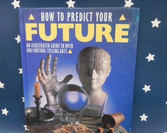 Illustrated Guide to Predicting your Future, Fortunetelling Arts, Palmistry, Phrenology,Dowsing, Necromancy, Runes, I Ching, Astrology Tarot