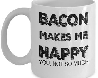 Bacon Gift : Bacon Makes Me Happy Mug