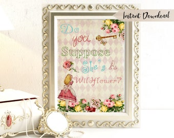 Alice in Wonderland Do You Suppose She's a Wildflower Quote - Wonderland Wall Art - Nursery Wall Art - Floral Wall Art - Alice Quote