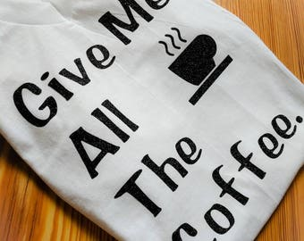 Give Me All The Coffee Mom Shirt