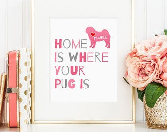 Home is where your Pug is: Printable wall art decor, Personalize with dog's name - Perfect gift for the pug lover! (Custom download - JPG)
