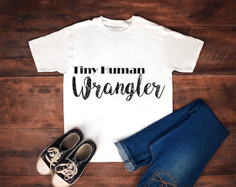 Tiny Human Wrangler - Tshirt - Made to order - Custom Colors - Free shipping