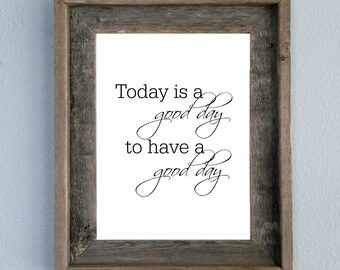 Today is a Good Day to Have a Good Day, Quote, Printable, Home decor, Wall art
