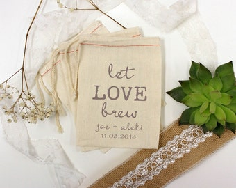 Let Love Brew Custom Muslin Cloth Bags (50) 4x6 perfect for coffee or tea wedding favors --13019-MB03-610