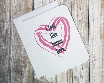 I Feel Like Bacon Love - Love Card - Valentine Card - Romance Card - Food Card - Bacon Card - Funny Card