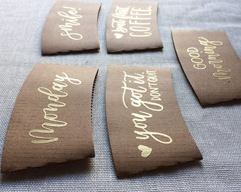 Custom Coffee Sleeves | Hand Lettered Inspirational Quote | Small Gift | Gold Coffee Cup Quote