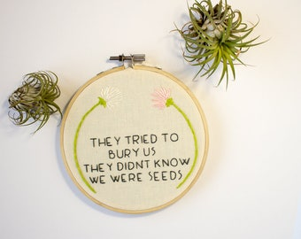 flower quote embroidery hoop art - baby feminist - you can do this - feminist nursery - they tried to bury us – Mexican proverb