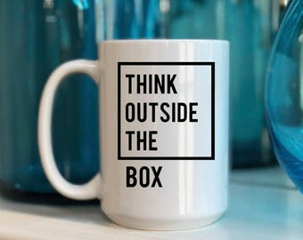 Think Outside the Box mug, inspirational mug, coffee lover, gift for her, funny mug, gift for him
