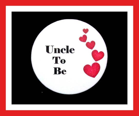 Uncle To Be,Baby Shower Favors,Its A Boy,Its a Girl,Button Pin - 2.25""