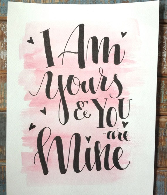 """Original Hand Lettered Calligraphy """"I Am Yours..."""" Ink and Watercolor on Watercolor paper"""