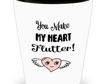 You Make My Heart Flutter Shot Glass