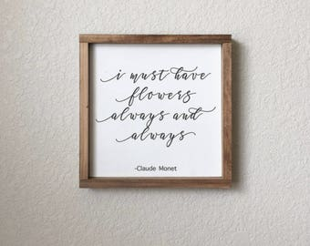 I Must Have Flowers Always And Always   Claude Monet   Monet Quote   Quote Sign   Farmhouse Decor