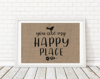 You Are My Happy Place Sign, My Happy Place Print, Happy Place Wall Art, Home Is Where I Am With You, Burlap Wall Art, Happy Place Decor