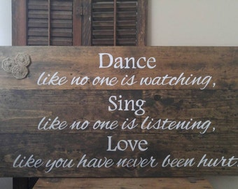 Dance Like No One Is Watching Sing Like No One Is Listening Love Like You Have Never Been Hurt Sign, Bedroom Wall Sign, Wall Quote,Wood Sign