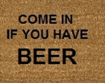 Come In If You Have Beer 70 x 40cm Internal Coir Door Mat, Hand Made In The UK