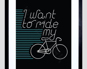Cycling Quote Print, Bike Print, Bike Quote, Bicycle Poster, I Want to Ride My Bike, Gift F12X12137
