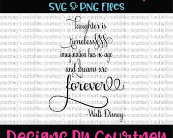 Laughter is timeless, imagination has no age, and dreams are forever/ walt disney quote/ disney quote SVG File ONLY