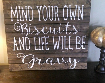 Mind your own biscuits and life will be gravy/ wooden sign/ home decor/ rustic home decor/southern thing/ housewarming/gift/gift for her
