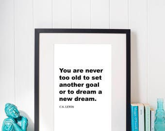 You are never too old to set another goal or to dream a new dream, Printable Art, Printables, Digital Prints, Poster, Digital Download