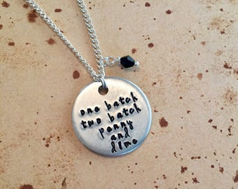 One batch, two batch, penny and dime - Hand Stamped Charm Necklace or Keyring