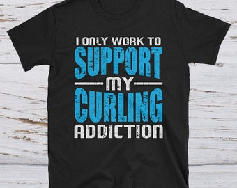 Support my Curling Addiction - funny curling shirt - curling lovers tee - curling apparel - curling shirt gift - curling player tee