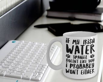 Irish Water Spaniel Mug - Water Spaniel Gifts - Water Spaniel Plush - If My Irish Water Spaniel Doesn't Like You I Probably Won't Either