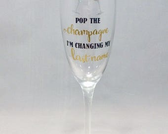 1 Glass Pop The Champagne I'm Changing My Last Name, Champagne Flute, Bride's Glass, Engagement Announcement, Bridal Shower Gift